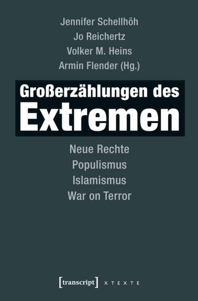Großerzählungen des Extremen – Neue Rechte, Populismus, Islamismus, War on Terror