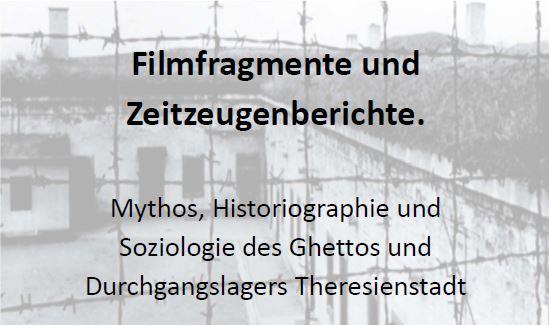 Tagung: Filmfragmente und Zeitzeugenberichte. Mythos, Historiographie und Soziologie des Ghettos und Durchgangslagers Theresienstadt