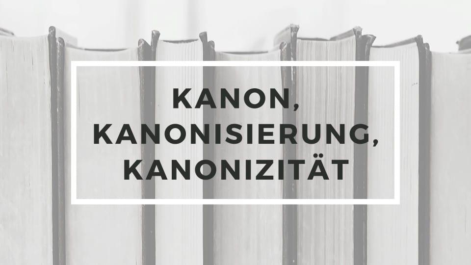 """KWI Blog: Neue Reihe """"Kanon, Kanonisierung, Kanonizität"""""""