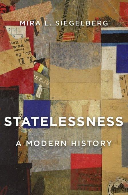 Statelessness. A modern History