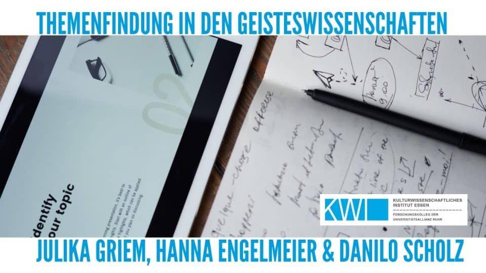 Julika Griem, Hanna Engelmeier und Danilo Scholz: Themenfindung in den Geisteswissenschaften