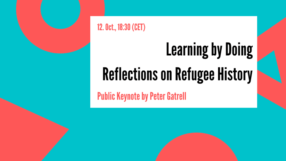 Keynote by Peter Gatrell   Learning by Doing: Reflections on Refugee History