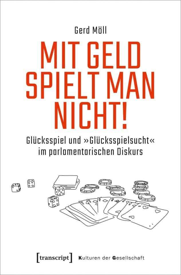 """NEU: """"Mit Geld spielt man nicht! Glücksspiel und »Glücksspielsucht« im parlamentarischen Diskurs"""" von Gerd Möll"""