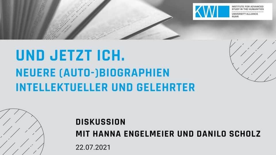 Und jetzt ich. Neuere (Auto-)Biographien Intellektueller und Gelehrter